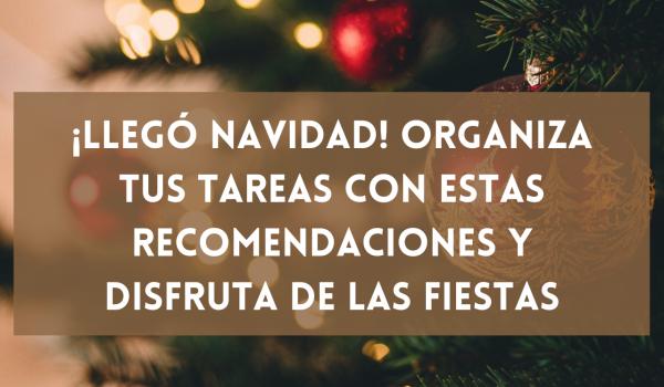 ¡Llegó Navidad! Organiza tus tareas con estas recomendaciones y disfruta de las fiestas