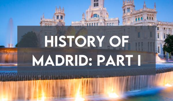History of Madrid: Part I