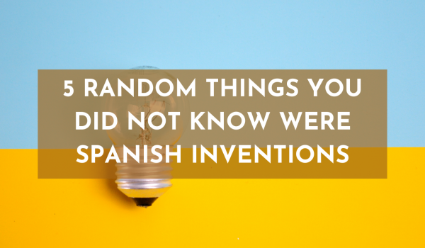 5 random things you did not know were Spanish inventions