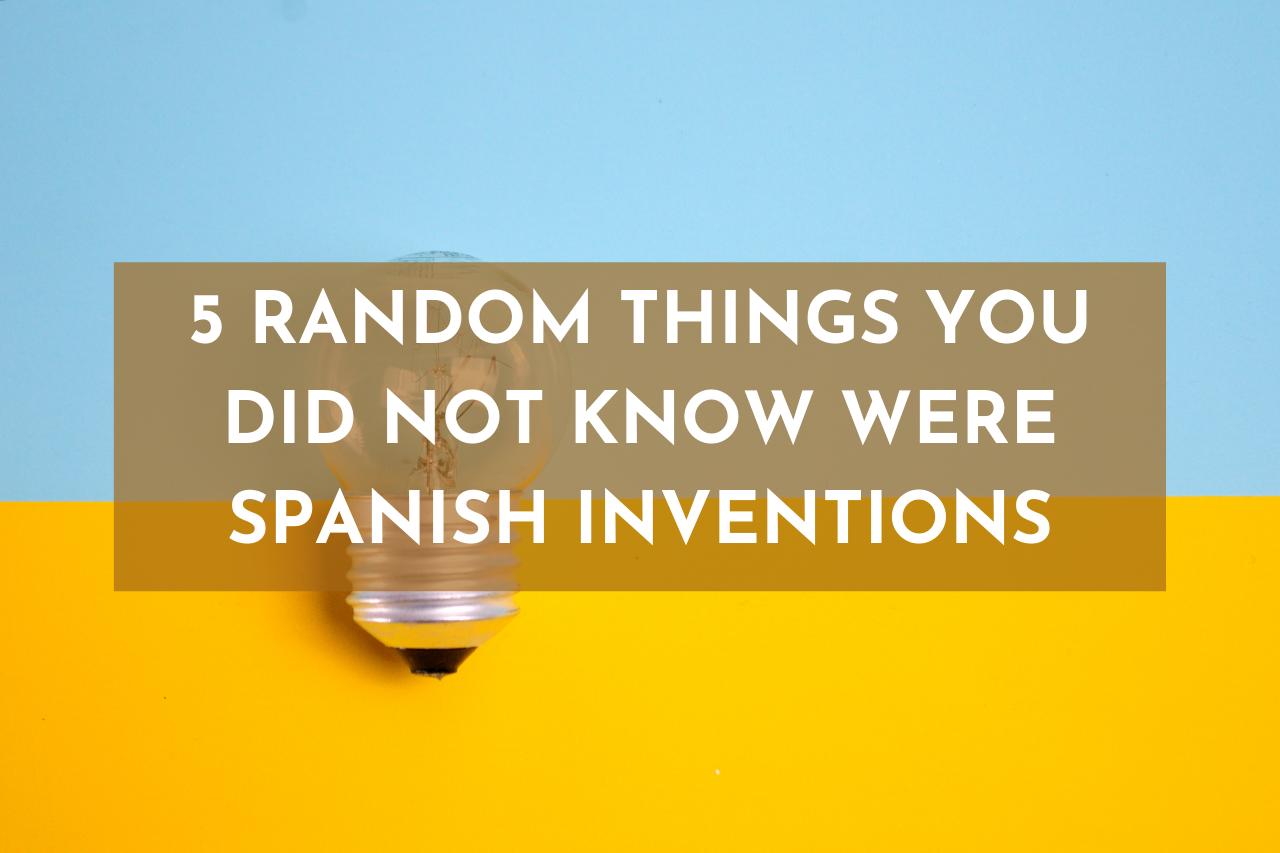 En este momento estás viendo 5 random things you did not know were Spanish inventions