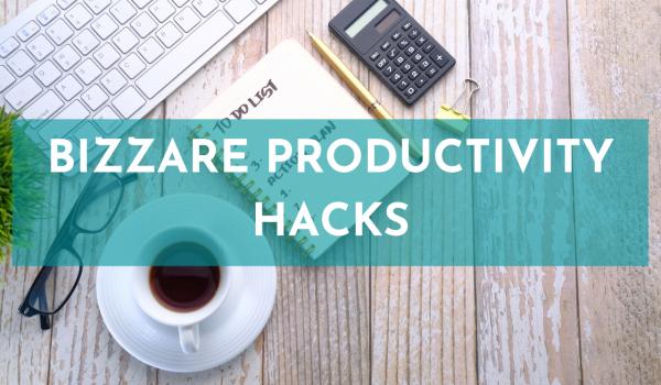 Bizzare productivity hacks