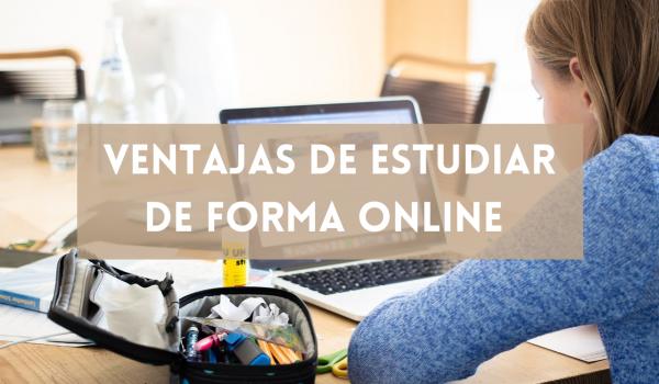 Conoce las increíbles ventajas de estudiar de forma online