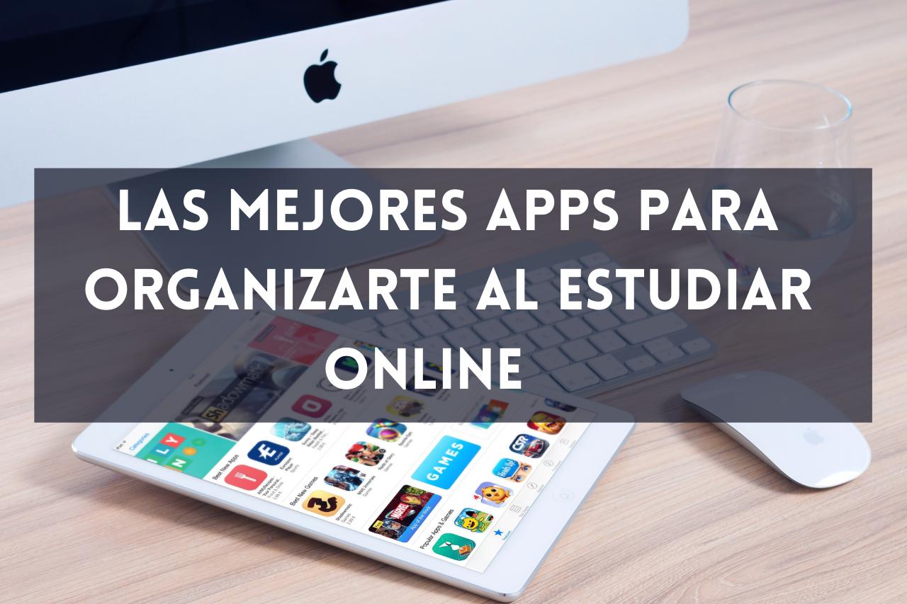 En este momento estás viendo Las mejores Apps para organizarte al estudiar online