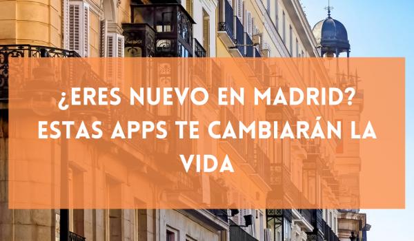 ¿Eres nuevo en Madrid? Estas apps te cambiarán la vida