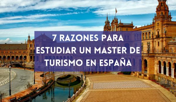 7 razones para estudiar un Máster de Turismo en España