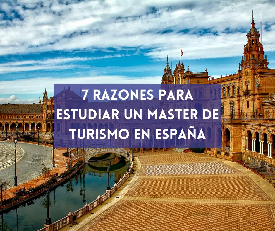 En este momento estás viendo 7 razones para estudiar un Máster de Turismo en España
