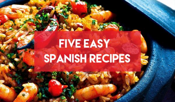 Five Easy Spanish Recipes