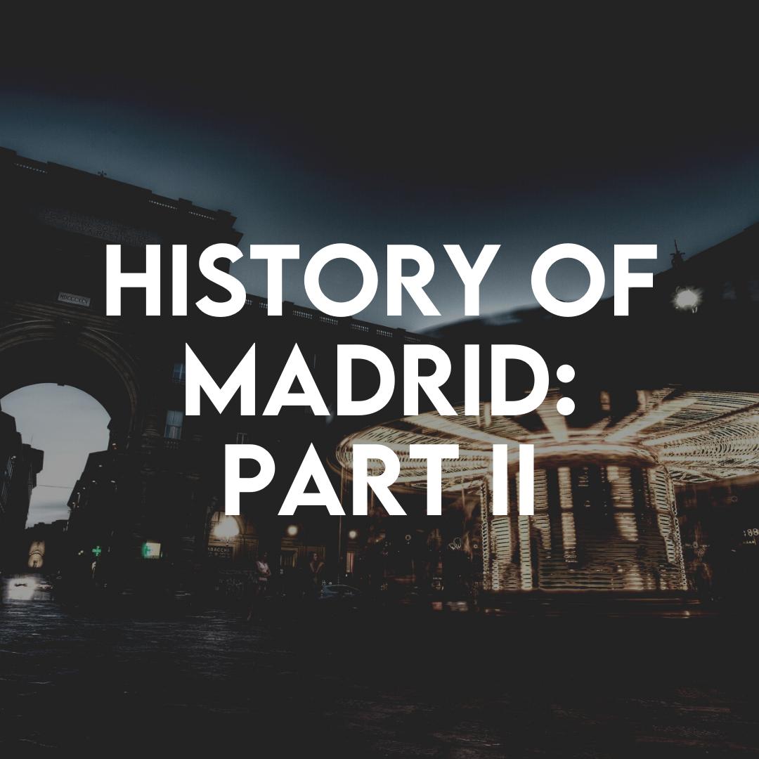 En este momento estás viendo History of Madrid: Part II