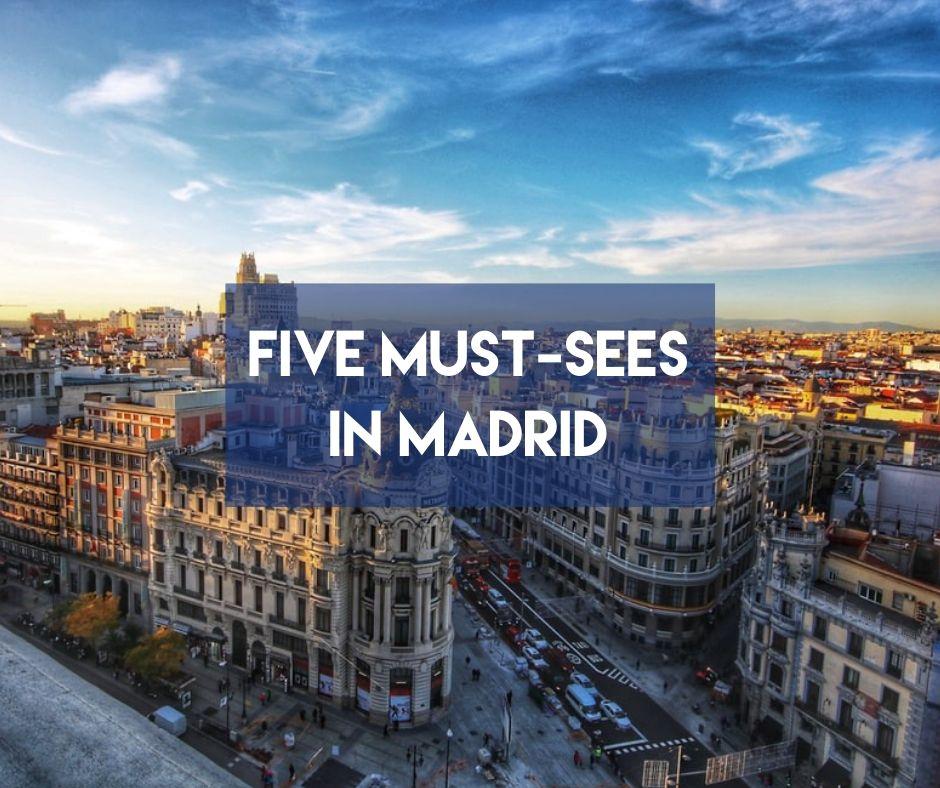 En este momento estás viendo Five Must-Sees in Madrid