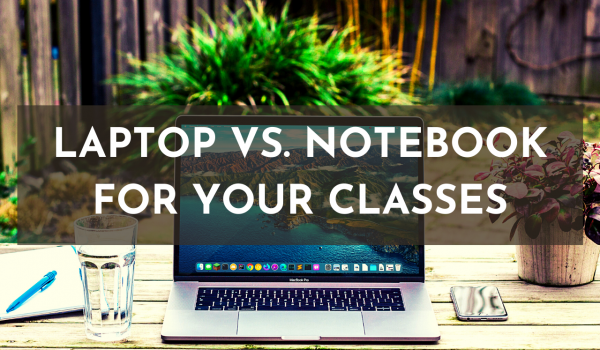 Laptop vs. Notebook: How to make the most out of your classes?