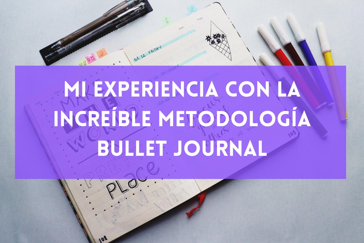 En este momento estás viendo Mi experiencia con la increíble metodología Bullet Journal