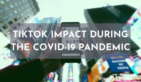 TikTok impact during the Covid-19 pandemic