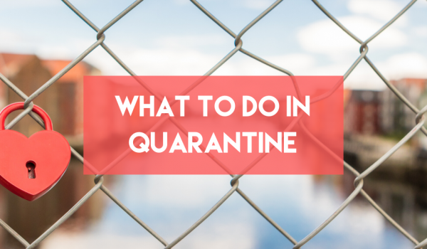 What To Do in Quarantine?