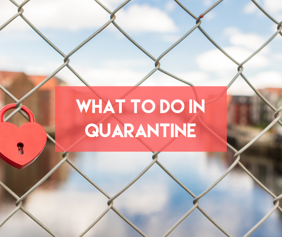 En este momento estás viendo What To Do in Quarantine?
