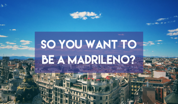 So you want to be a Madrileño?