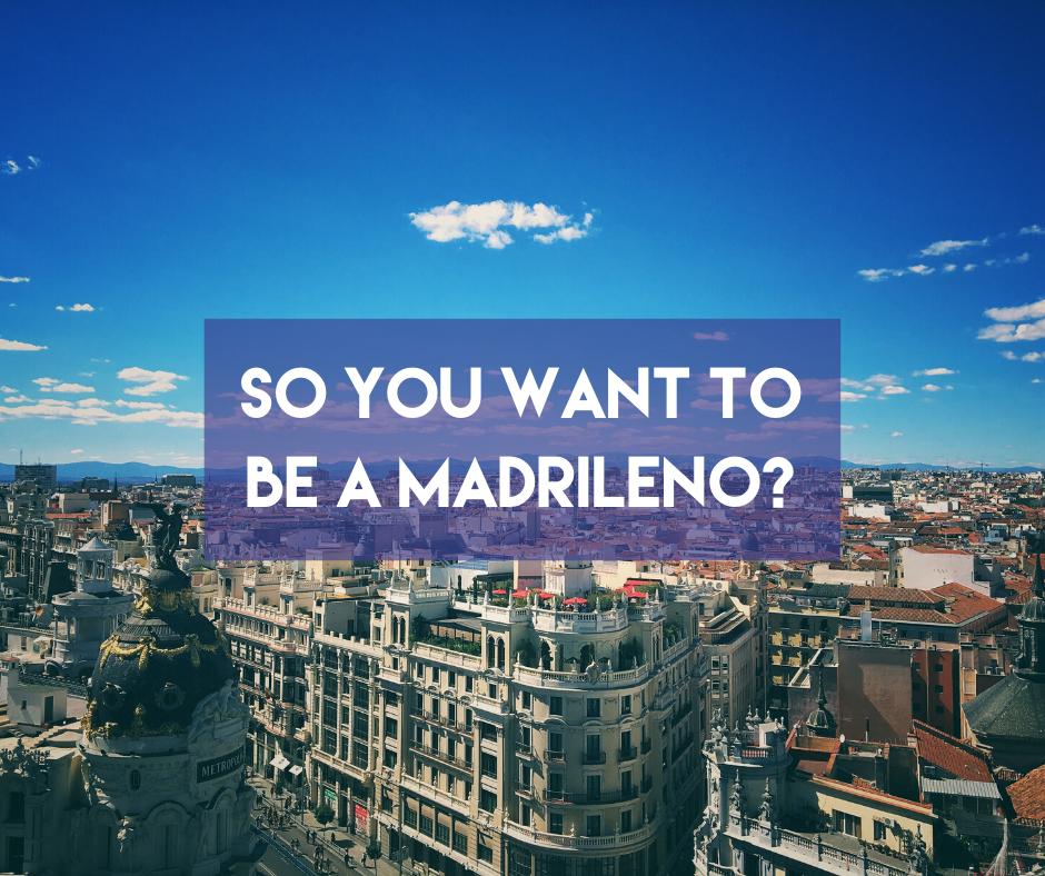En este momento estás viendo So you want to be a Madrileño?
