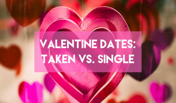Valentine Dates: Taken vs.Single