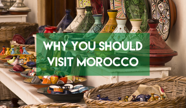 Why you should visit Morocco